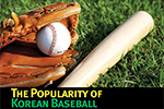 The Popularity of Korean Baseball